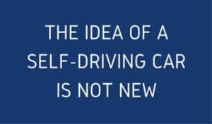 the-idea-of-a-self-driving-car-is-not-new