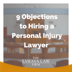 9 objections to hiring a personal injury attorney The Sawaya Law Firm